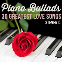 Piano Ballads - 30 Greatest Love Songs — STEVEN C.