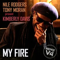 My Fire Extended Remixes Vol. 4 — Nile Rodgers, Tony Moran, Kimberly Davis, Nile Rodgers & Tony Moran Feat Kimberly Davis