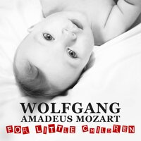 Wolfgang Amadeus Mozart for Little Children – Classical Songs for Baby, Famous Composer for Fun, Development Child, Mozart for Your Baby — Inner Child Music World
