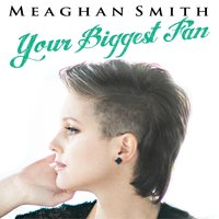 Your Biggest Fan — Meaghan Smith