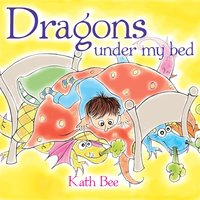 Dragons Under My Bed — Kath Bee