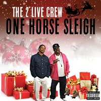 One Horse Sleigh — The 2 Live Crew