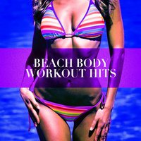 Beach Body Workout Hits — Cardio Hits! Workout, Running Workout Music, Tabata Workout Song