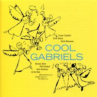 Cool Gabriels — Tony Scott, Dick Sherman, Conte Candoli, Phil Sunkel, Bernie Glow, Nick Travis