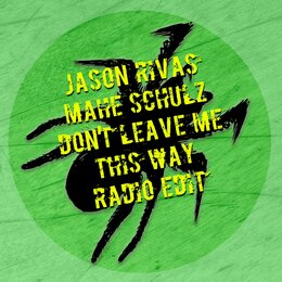 Don't Leave Me This Way — Jason Rivas, Mahe Schulz