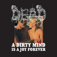 A Dirty Mind Is a Joy Forever — Dead