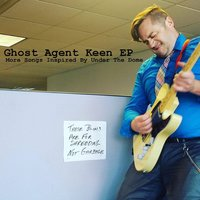 Ghost Agent Keen: More Songs Inspired by Under the Dome — Nate Bjork