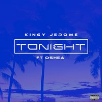 Tonight — Oshea, Kingy Jerome