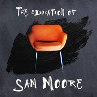 The Education of Sam Moore — Sam Moore