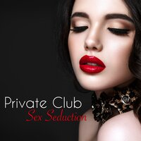 Private Club Sex Seduction – Sensual Kama Sutra Lounge Seduction for Love — Sex Music Connection & Sexy Songs All Stars, Sexy Songs All Stars, Sex Music Connection