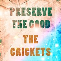 Preserve The Good — The Crickets