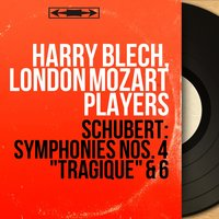 "Schubert: Symphonies Nos. 4 ""Tragique"" & 6 — Франц Шуберт, Harry Blech, London Mozart Players"