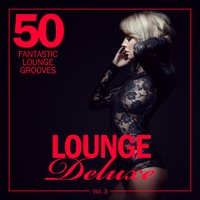 Lounge Deluxe, Vol. 3 (50 Fantastic Lounge Grooves) — сборник