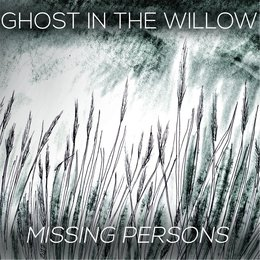 Missing Persons — Ghost in the Willow
