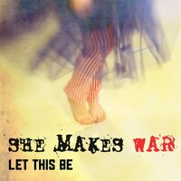 Let This Be — She Makes War