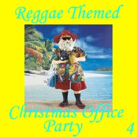Reggae Themed Christmas Office Party, Vol. 4 — сборник