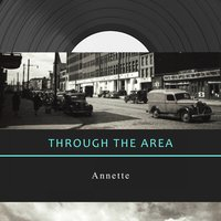 Through The Area — Annette