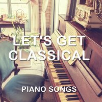 14 Let's Get Classical Piano Songs — Easy Listening Music, Classical Piano Academy, Relaxing Classical Piano Music