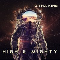 High & Mighty — G tha King