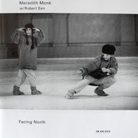 Meredith Monk, Robert Een: Facing North — Meredith Monk, Robert Een, Meredith Monk & Robert Een