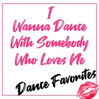 I Wanna Dance with Somebody Who Loves Me (Dance Favorites) — сборник