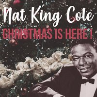 Christmas Is Here! — Nat King Cole