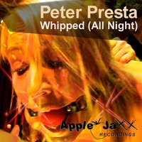 Whipped (All Night) — Peter Presta