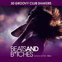 Beats and B*tches (30 Groovy Club Shakers), Vol. 1 — сборник