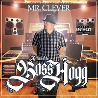 Return of the Bosshogg — Mr. Clever
