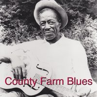 County Farm Blues — Son House