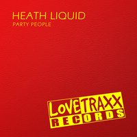 Party People — Heath Liquid