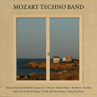 Pachelbel: Canon in D - Mozart: Turkish March - Beethoven: Fur Elise - Bach: Air On the G String - V — Mozart Techno Band