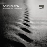 Charlotte Bray: Chamber and Solo Works — Amaryllis Quartett, Charlotte Bray, Mariani Klavierquartett|Amaryllis Quartett, Mariani Klavierquartett