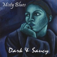 Dark & Saucy — Misty Blues