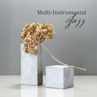 Multi-Instrumental Jazz - 15 Tracks for Saxophone, Acoustic Guitar, Trumpet, Violin, Electric Guitar and Keyboard — Jazz Saxophone, Jazz Guitar Club, Instrumental Jazz Musique d'Ambiance