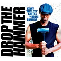 "Drop the Hammer — Kenny ""Beedy Eyes"" Smith & The House Bumpers"