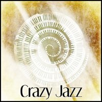 Crazy Jazz – Soul Jazz, Smooth and Peaceful Jazz, Space Jazz — сборник
