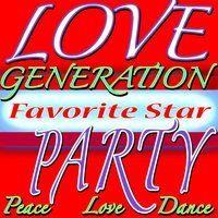 Love Generation Party (Peace, Love, Dance and Happy Birthday) — Favorite Star