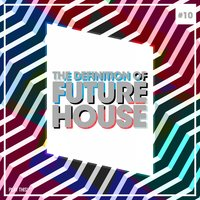 The Definition Of Future House, Vol. 10 — сборник