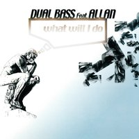 What Will I Do — Allan, Dual Bass