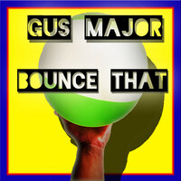 Bounce That — Gus Major