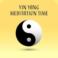 Yin Yang Meditation Time: New Age 2019 Deep Ambient Music for Pure Yoga & Inner Relaxation, Heal Your Chakra, Namaste, Zen Journey — Buddha Lounge Ensemble, World Music For The New Age, Yoga, Buddha Lounge Ensemble, Yoga, World Music For The New Age