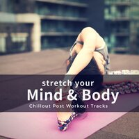 Stretch Your Mind & Body (Chillout Post Workout Tracks) — Simon Wolfe