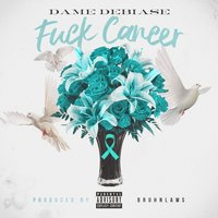 Fuck Cancer — Dame Debiase