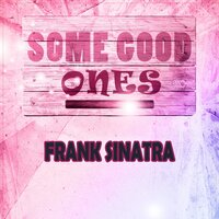Some Good Ones — Frank Sinatra