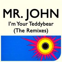 I'm Your Teddy Bear — Mr. John