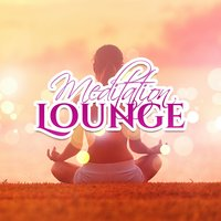 Meditation Lounge – Soft Sounds to Meditate, New Age Relaxation, Spirit Free, Inner Calmness, Music to Live in Harmony — Sounds Of Nature Relaxation