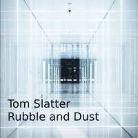 Rubble and Dust — Tom Slatter