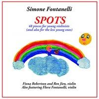 Simone Fontanelli: Spots, 48 Pieces for Young Violinists (And Also for the Less Young Ones) — Fiona Robertson, Ren Jian & Flora Fontanelli
