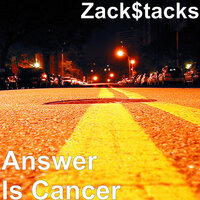 Answer Is Cancer — Zack$tacks